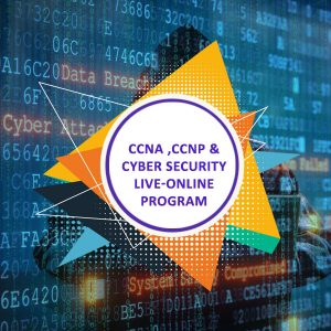 CCNA, CCNP and Cyber Security Live-Online Program