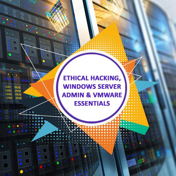 Ethical Hacking, Windows Server Admin & VMware Essentials